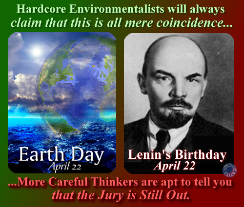 April 22  It s both Earth Day and Vladimir Lenin s birthday  Coincidence